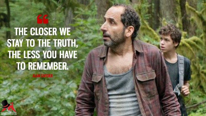 The closer we stay to the truth, the less you have to remember. - Alan Snyder (Colony Quotes)