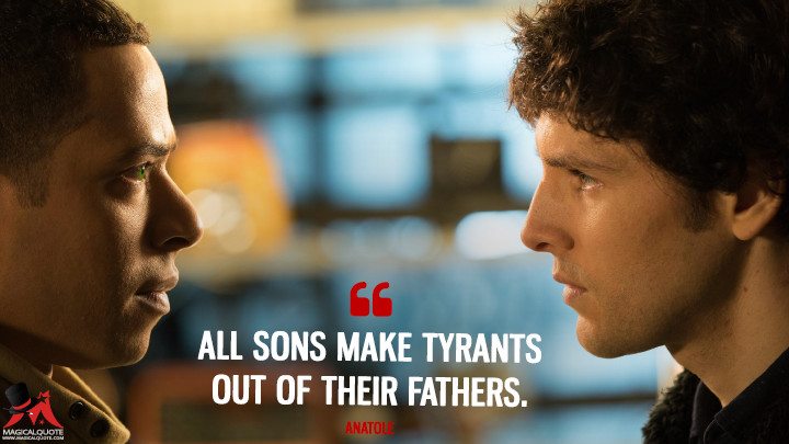 All sons make tyrants out of their fathers. - Anatole (Humans Quotes)