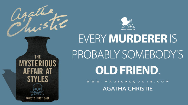 Every murderer is probably somebody's old friend. - Agatha Christie (The Mysterious Affair at Styles Quotes)