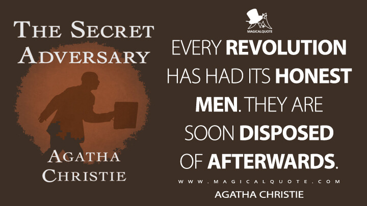 Every revolution has had its honest men. They are soon disposed of afterwards. - Agatha Christie (The Secret Adversary Quotes)