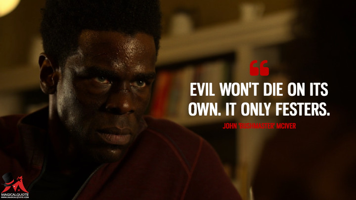 Evil won't die on its own. It only festers. - John 'Bushmaster' McIver (Luke Cage Quotes)