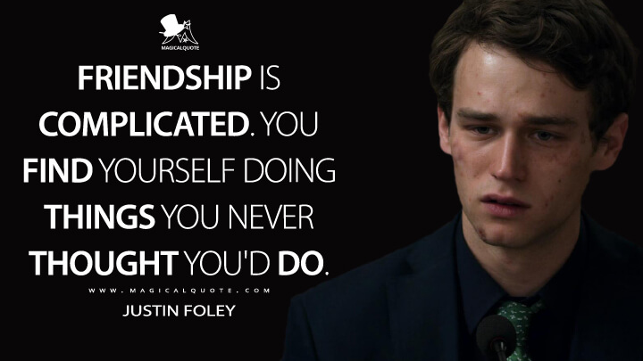 Friendship is complicated. You find yourself doing things you never thought you'd do. - Justin Foley (13 Reasons Why Quotes)