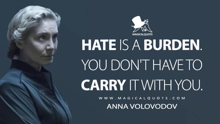 Hate is a burden. You don't have to carry it with you. - Anna Volovodov (The Expanse Quotes)