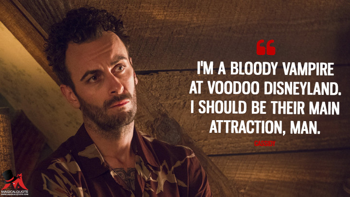I'm a bloody vampire at voodoo Disneyland. I should be their main attraction, man. - Cassidy (Preacher Quotes)
