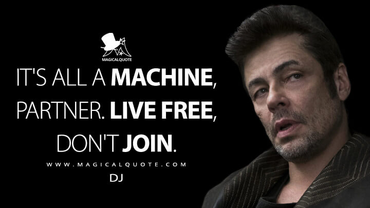 It's all a machine, partner. Live free, don't join. - DJ (Star Wars: The Last Jedi Quotes)