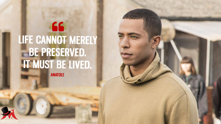 Life cannot merely be preserved. It must be lived. - Anatole (Humans Quotes)