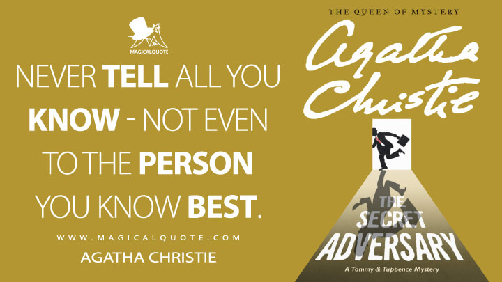 Never tell all you know—not even to the person you know best. - Agatha Christie (The Secret Adversary Quotes)