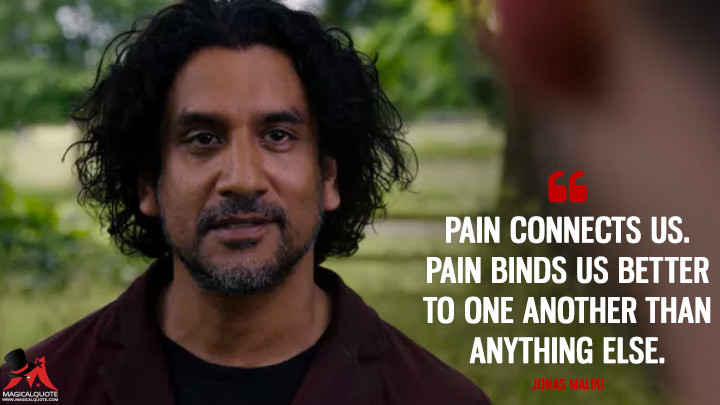 Pain connects us. Pain binds us better to one another than anything else. - Jonas Maliki (Sense8 Quotes)
