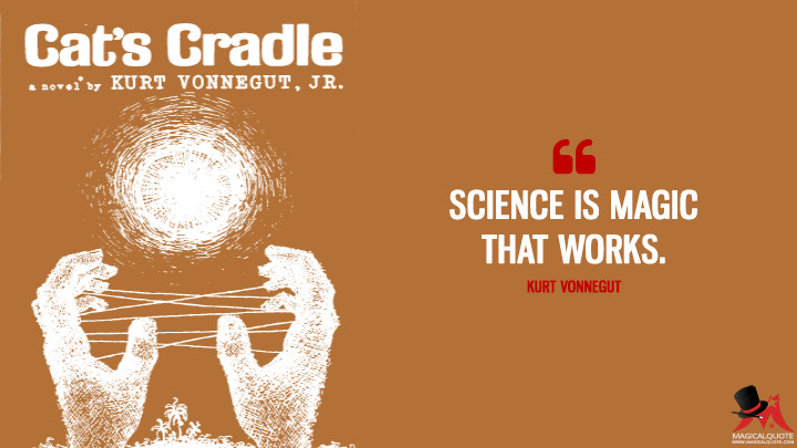 Science is magic that works. - Kurt Vonnegut (Cat's Cradle Quotes)