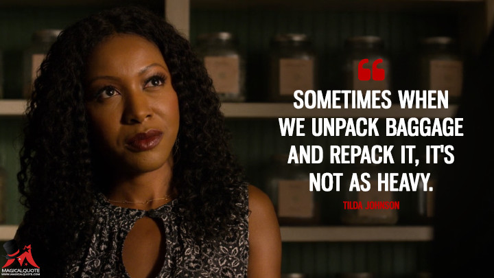 Sometimes when we unpack baggage and repack it, it's not as heavy. - Tilda Johnson (Luke Cage Quotes)