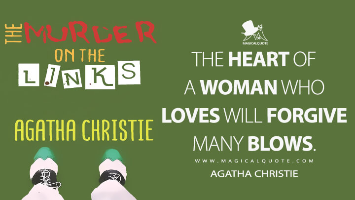 The heart of a woman who loves will forgive many blows. - Agatha Christie (The Murder on the Links Quotes)