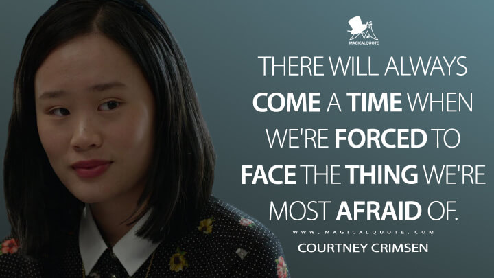 There will always come a time when we're forced to face the thing we're most afraid of. - Courtney Crimsen (13 Reasons Why Quotes)
