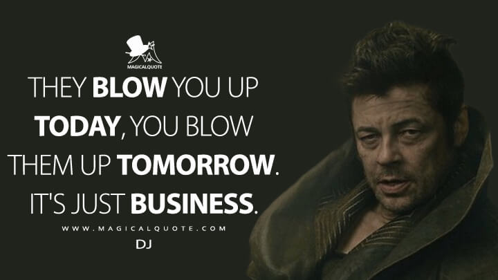 They blow you up today, you blow them up tomorrow. It's just business. - DJ (Star Wars: The Last Jedi Quotes)