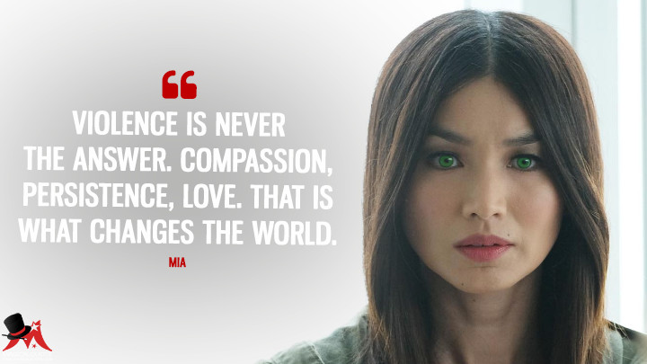 Violence is never the answer. Compassion, persistence, love. That is what changes the world. - Mia (Humans Quotes)