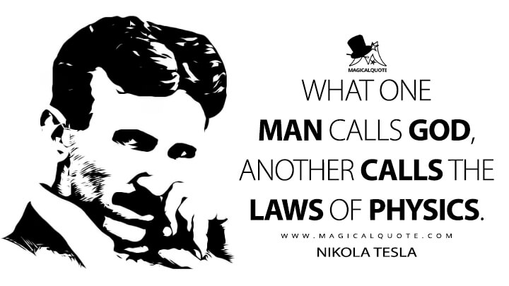 What one man calls God, another calls the laws of physics. - Nikola Tesla Quotes
