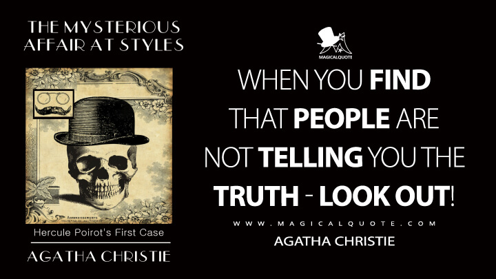 When you find that people are not telling you the truth - look out! - Agatha Christie (The Mysterious Affair at Styles Quotes)