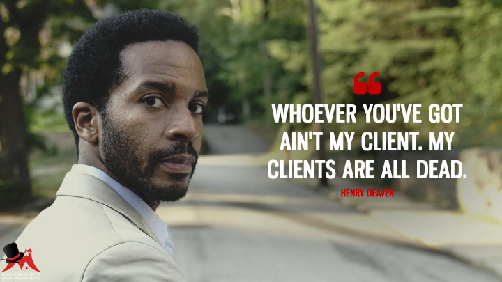 Whoever you've got ain't my client. My clients are all dead. - Henry Deaver (Castle Rock Quotes)