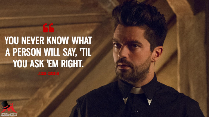 You never know what a person will say, 'til you ask 'em right. - Jesse Custer (Preacher Quotes)