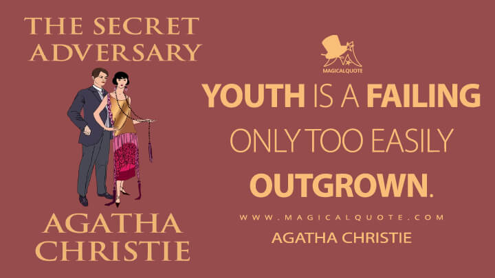 Youth is a failing only too easily outgrown. - Agatha Christie (The Secret Adversary Quotes)
