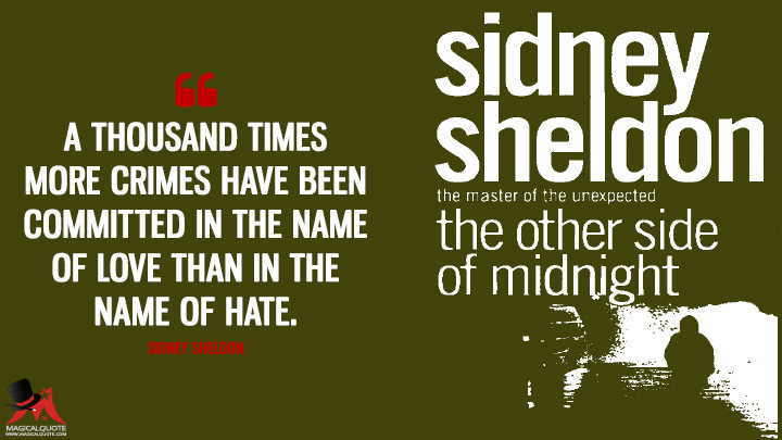A thousand times more crimes have been committed in the name of love than in the name of hate. - Sidney Sheldon (The Other Side of Midnight Quotes)
