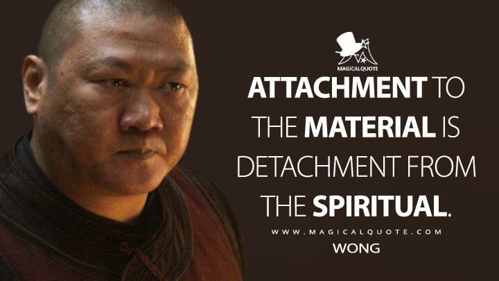 Attachment to the material is detachment from the spiritual. - Wong (Avengers: Infinity War Quotes)