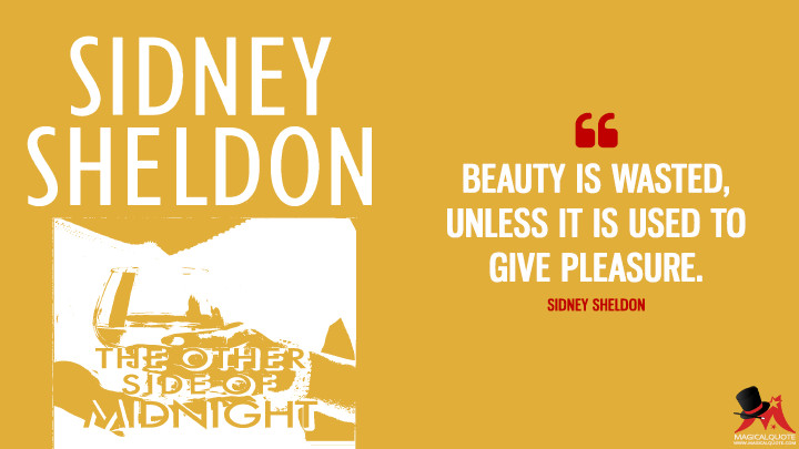 Beauty is wasted, unless it is used to give pleasure. - Sidney Sheldon (The Other Side of Midnight Quotes)