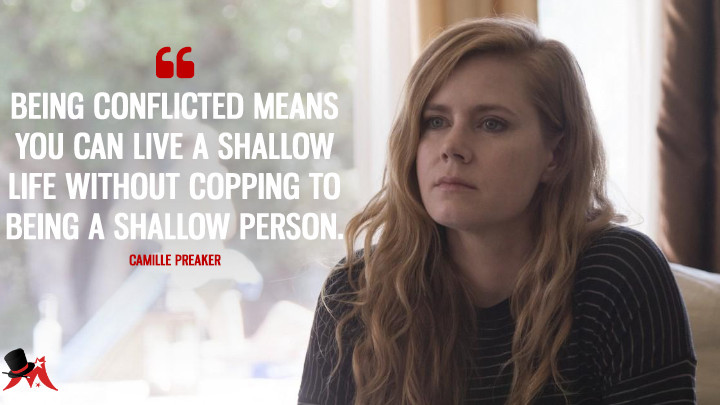 Being conflicted means you can live a shallow life without copping to being a shallow person. - Camille Preaker (Sharp Objects Quotes)