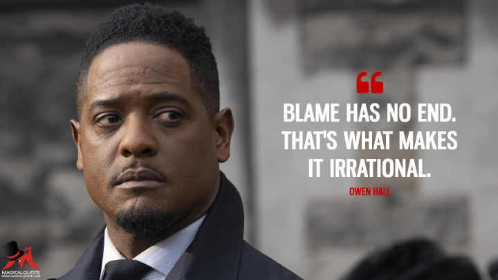 Blame has no end. That's what makes it irrational. - Owen Hall (Quantico Quotes)