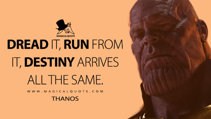 Dread it, run from it, destiny arrives all the same. - Thanos (Avengers: Infinity War Quotes)