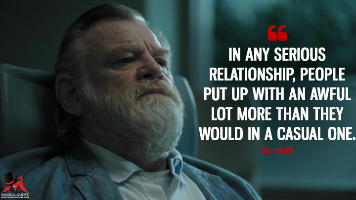 In any serious relationship, people put up with an awful lot more than they would in a casual one. - Bill Hodges (Mr. Mercedes Quotes)