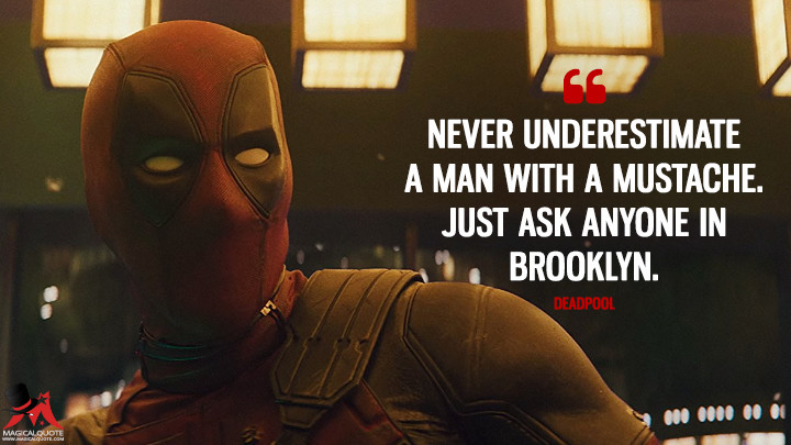 Never underestimate a man with a mustache. Just ask anyone in Brooklyn. - Deadpool (Deadpool 2 Quotes)