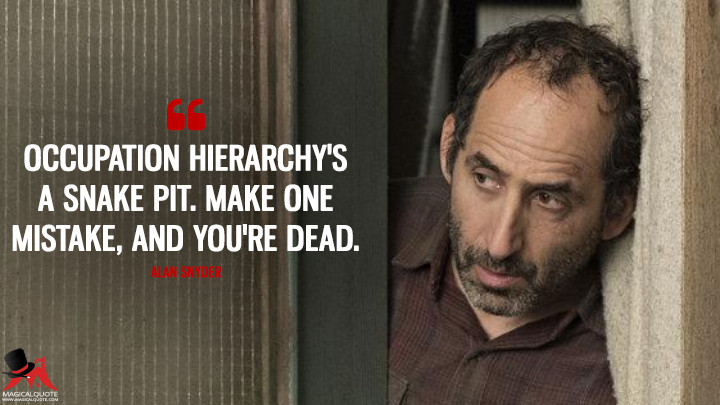 Occupation hierarchy's a snake pit. Make one mistake, and you're dead. - Alan Snyder (Colony Quotes)