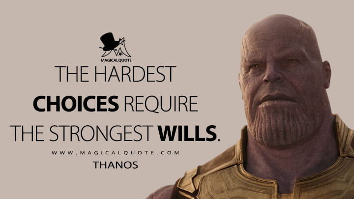 The hardest choices require the strongest wills. - Thanos (Avengers: Infinity War Quotes)