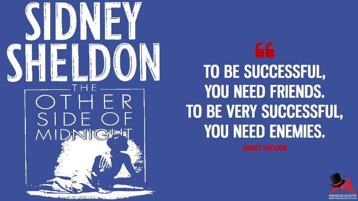 To be successful, you need friends. To be very successful, you need enemies. - Sidney Sheldon (The Other Side of Midnight Quotes)