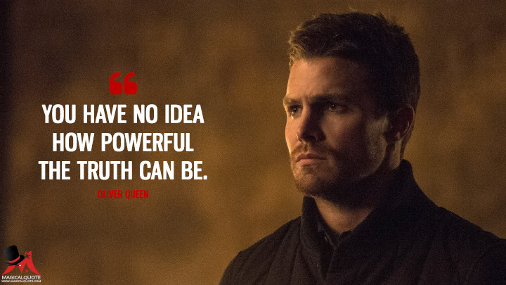 You have no idea how powerful the truth can be. - Oliver Queen (Arrow Quotes)