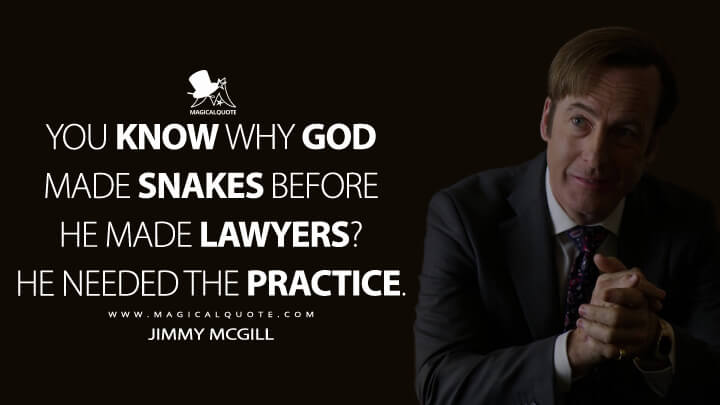 You know why God made snakes before he made lawyers? He needed the practice. - Jimmy McGill (Better Call Saul Quotes)