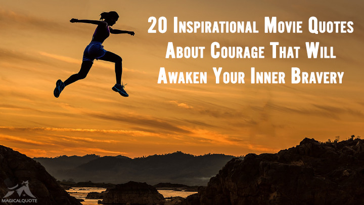 20 Inspirational Movie Quotes About Courage That Will Awaken Your Inner Bravery