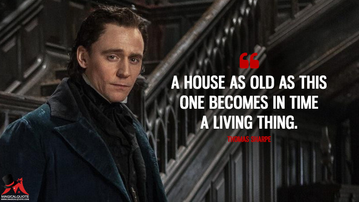A house as old as this one becomes in time a living thing. - Thomas Sharpe (Crimson Peak Quotes)