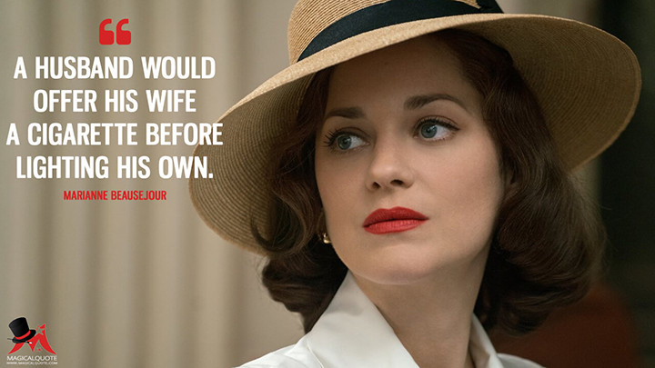 A husband would offer his wife a cigarette before lighting his own. - Marianne Beausejour (Allied Quotes)