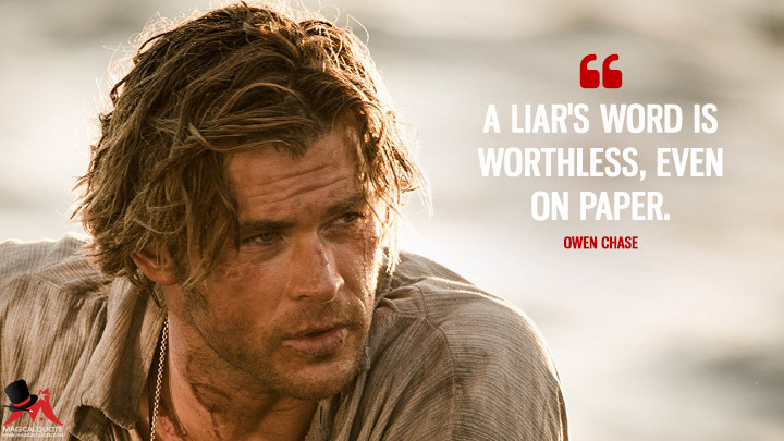 A liar's word is worthless, even on paper. - Owen Chase (In the Heart of the Sea Quotes)
