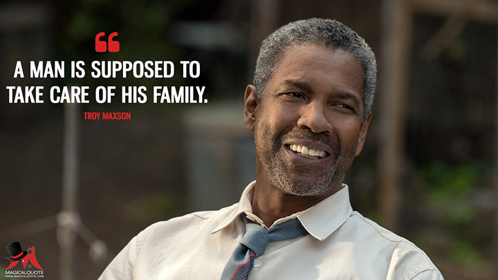 A man is supposed to take care of his family. - Troy Maxson (Fences Quotes)