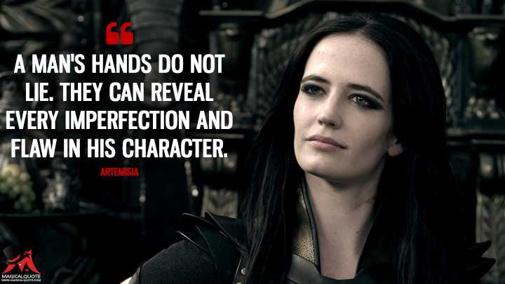 A man's hands do not lie. They can reveal every imperfection and flaw in his character. - Artemisia (300: Rise of an Empire Quotes)