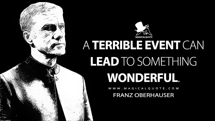A terrible event can lead to something wonderful. - Franz Oberhauser (Spectre Quotes)