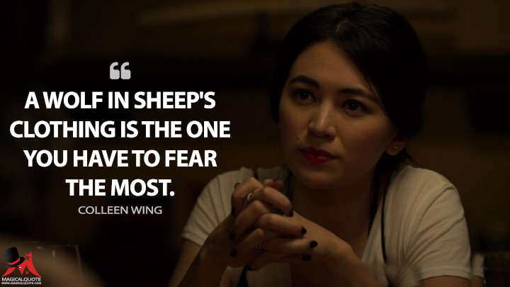 A wolf in sheep's clothing is the one you have to fear the most. - Colleen Wing (Iron Fist Quotes)