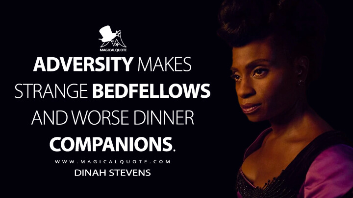Adversity makes strange bedfellows and worse dinner companions. - Dinah Stevens (American Horror Story Quotes)