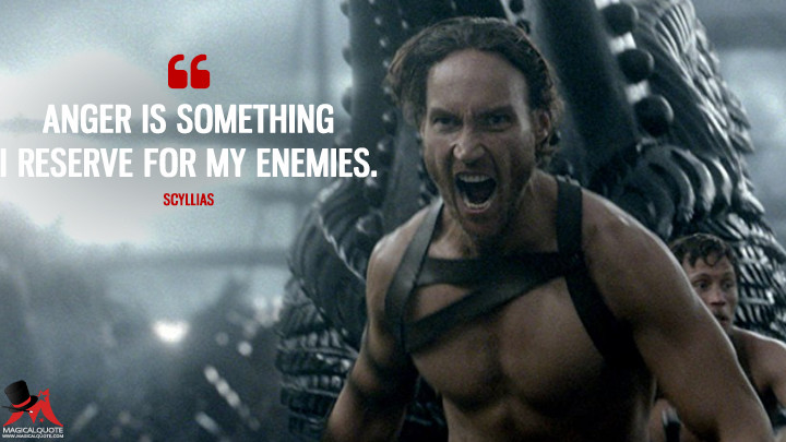 Anger is something I reserve for my enemies. - Scyllias (300: Rise of an Empire Quotes)