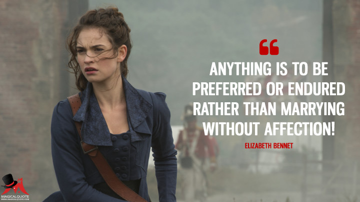 Anything is to be preferred or endured rather than marrying without affection! - Elizabeth Bennet (Pride and Prejudice and Zombies Quotes)