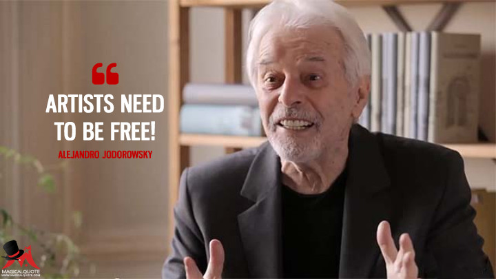 Artists need to be free! - Alejandro Jodorowsky (Jodorowsky's Dune Quotes)