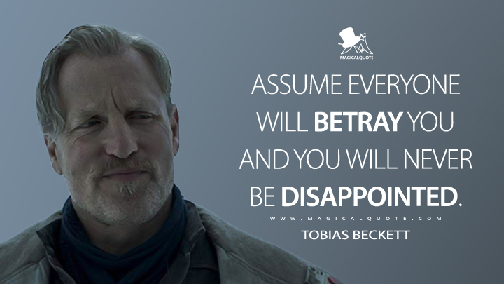 Assume everyone will betray you and you will never be disappointed. - Tobias Beckett (Solo: A Star Wars Story Quotes)