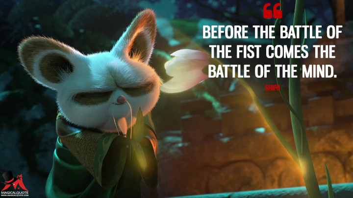 Before the battle of the fist comes the battle of the mind. - Shifu (Kung Fu Panda 3 Quotes)